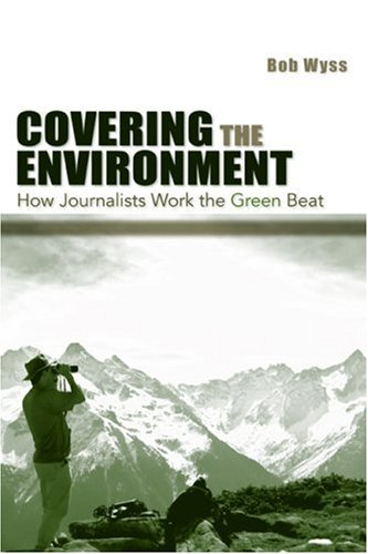 Covering the Environment How Journalists Work the Green Beat  2008 edition cover
