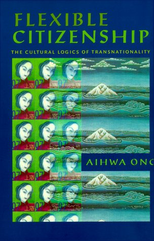 Flexible Citizenship The Cultural Logics of Transnationality  1999 edition cover