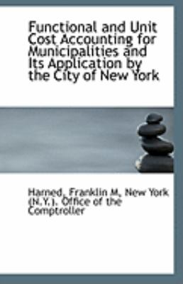 Functional and Unit Cost Accounting for Municipalities and Its Application by the City of New York  N/A edition cover