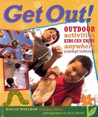 Get Out! Outdoor Activities Kids Can Enjoy Anywhere (Except Indoors)  2003 9781402701696 Front Cover