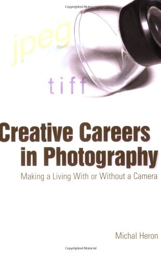 Creative Careers in Photography Making a Living with or Without a Camera  2006 9781581154696 Front Cover