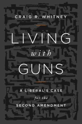Living with Guns A Liberal's Case for the Second Amendment  2012 edition cover