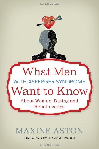 What Men with Asperger Syndrome Want to Know about Women, Dating and Relationships   2012 edition cover