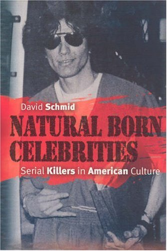 Natural Born Celebrities Serial Killers in American Culture  2006 edition cover