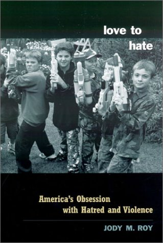 Love to Hate America's Obsession with Hatred and Violence  2002 edition cover