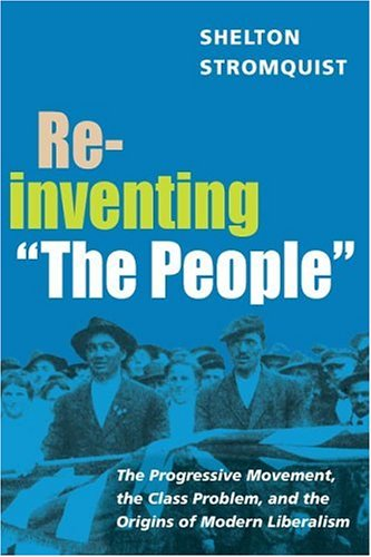 """Reinventing """"The People"""" The Progressive Movement, the Class Problem, and the Origins of Modern Liberalism  2006 edition cover"""