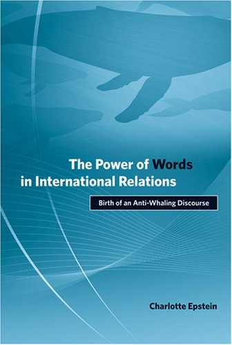 Power of Words in International Relations Birth of an Anti-Whaling Discourse  2008 edition cover