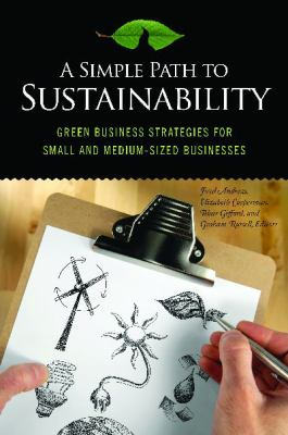 Simple Path to Sustainability Green Business Strategies for Small and Medium-Sized Businesses  2011 9780313382697 Front Cover