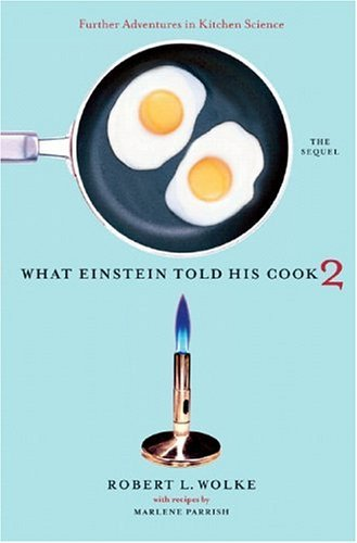 What Einstein Told His Cook Further Adventures in Kitchen Science  2005 edition cover