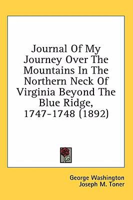 Journal of My Journey over the Mountains in the Northern Neck of Virginia Beyond the Blue Ridge, 1747-1748  N/A 9780548674697 Front Cover