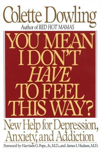 You Mean I Don't Have to Feel This Way? New Help for Depression, Anxiety, and Addiction Reprint 9780553371697 Front Cover
