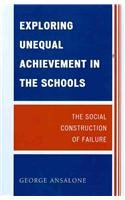 Exploring Unequal Achievement in the Schools The Social Construction of Failure  2010 edition cover