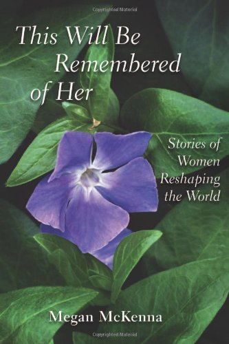 This Will Be Remembered of Her Stories of Women Reshaping the World  2010 edition cover