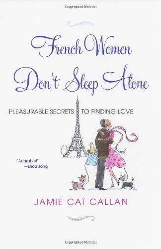 French Women Don't Sleep Alone Pleasurable Secrets to Finding Love  2009 9780806530697 Front Cover