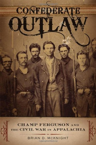 Confederate Outlaw Champ Ferguson and the Civil War in Appalachia  2011 edition cover