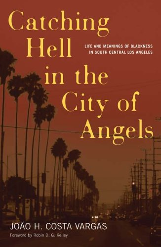 Catching Hell in the City of Angels Life and Meanings of Blackness in South Central Los Angeles  2006 edition cover