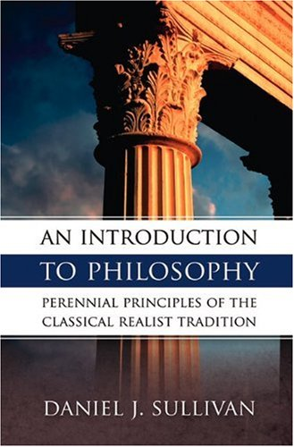 Introduction to Philosophy The Perennial Principles of the Classical Realist Tradition Reprint  9780895554697 Front Cover
