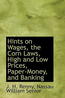 Hints on Wages, the Corn Laws, High and Low Prices, Paper-money, and Banking:   2009 edition cover