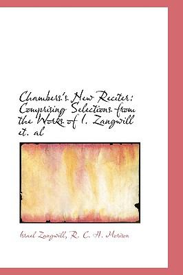 Chambers's New Reciter : Comprising Selections from the Works of I. Zangwill et. Al N/A 9781115240697 Front Cover
