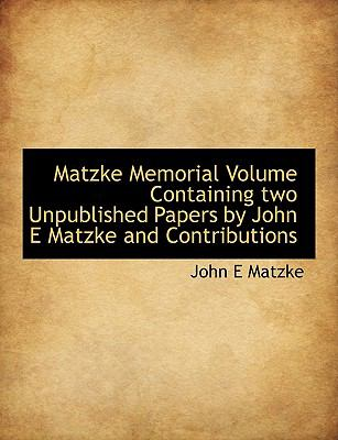 Matzke Memorial Volume Containing Two Unpublished Papers by John E Matzke and Contributions N/A 9781115323697 Front Cover