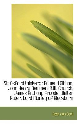 Six Oxford Thinkers Edward Gibbon, John Henry Newman, R. W. Church, James Anthony Froude, Walter Pa N/A 9781116553697 Front Cover