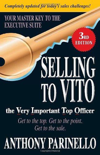 Selling to Vito the Very Important Top Officer Get to the Top, Get to the Point, Get to the Sale 3rd 2010 (Revised) edition cover