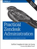 Practical Zendesk Administration A World-Class Customer Service Platform 2nd 2014 9781491900697 Front Cover