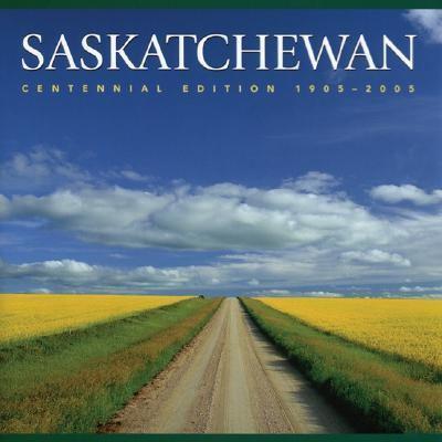 Saskatchewan Centennial Edition 1905-2005  2005 (Revised) 9781552856697 Front Cover