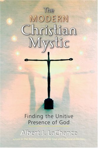 Modern Christian Mystic Finding the Unitive Presence of God  2008 9781556436697 Front Cover