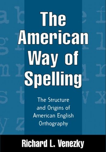 American Way of Spelling The Structure and Origins of American English Orthography  1999 edition cover