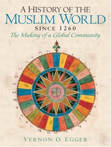 History of the Muslim World since 1260 The Making of a Global Community  2008 9780132269698 Front Cover