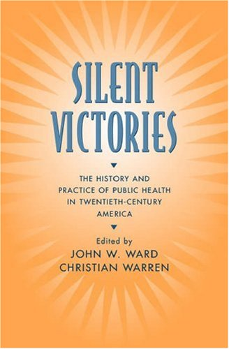 Silent Victories The History and Practice of Public Health in Twentieth-Century America N/A edition cover