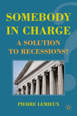Somebody in Charge A Solution to Recessions?  2011 9780230112698 Front Cover