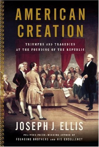 American Creation Triumphs and Tragedies at the Founding of the Republic  2007 edition cover