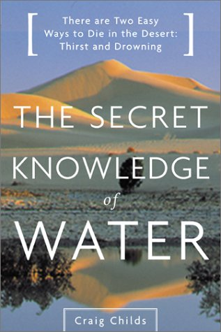 Secret Knowledge of Water There Are Two Easy Ways to Die in the Desert: Thirst and Drowning  2002 edition cover
