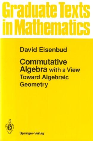 Commutative Algebra with a View Toward Algebraic Geometry   2004 edition cover