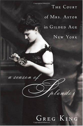 Season of Splendor The Court of Mrs. Astor in Gilded Age New York  2008 edition cover