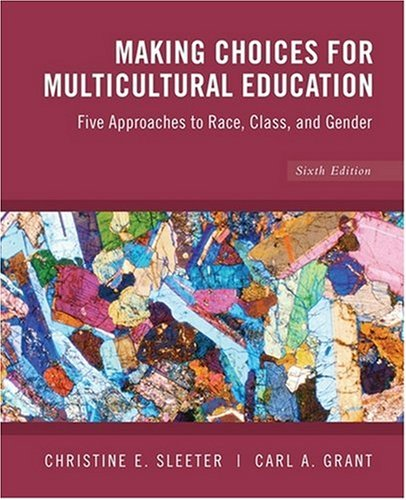 Making Choices for Multicultural Education Five Approaches to Race, Class, and Gender 6th 2009 edition cover