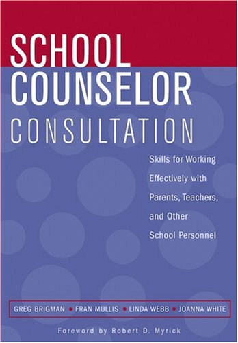 School Counselor Consultation Skills for Working Effectively with Parents, Teachers, and Other School Personnel 2nd 2005 (Revised) edition cover