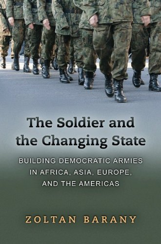 Soldier and the Changing State Building Democratic Armies in Africa, Asia, Europe, and the Americas  2013 edition cover