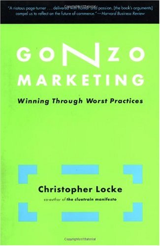 Gonzo Marketing Winning Through Worst Practices  2002 (Reprint) 9780738207698 Front Cover