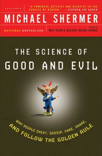 Science of Good and Evil Why People Cheat, Gossip, Care, Share, and Follow the Golden Rule  2005 edition cover