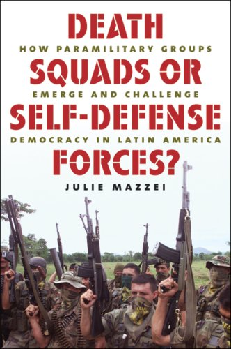 Death Squads or Self-Defense Forces? How Paramilitary Groups Emerge and Challenge Democracy in Latin America  2009 edition cover