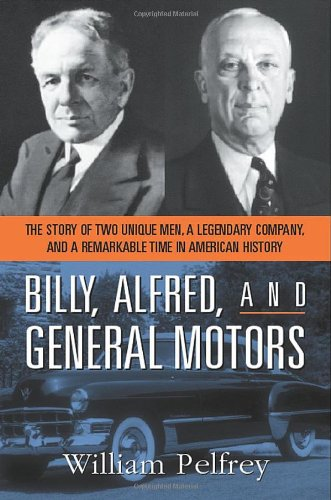 Billy, Alfred, and General Motors The Story of Two Unique Men, a Legendary Company, and a Remarkable Time in American History  2006 edition cover