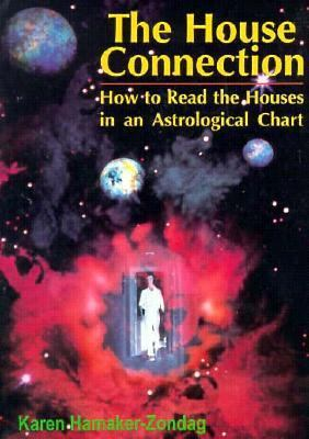 House Connection How to Read the Houses in an Astrological Chart  1994 9780877287698 Front Cover