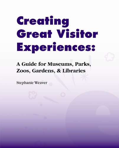 Creating Great Visitor Experiences A Guide for Museums, Parks, Zoos, Gardens, and Libraries  2007 edition cover