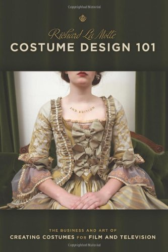 Costume Design 101 - 2nd Edition The Business and Art of Creating Costumes for Film and Television 2nd 2010 (Revised) 9781932907698 Front Cover