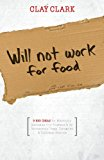 Will Not Work for Food - 9 Big Ideas for Effectively Managing Your Business in an Increasingly Dumb, Distracted and Dishonest America  N/A 9781937829698 Front Cover