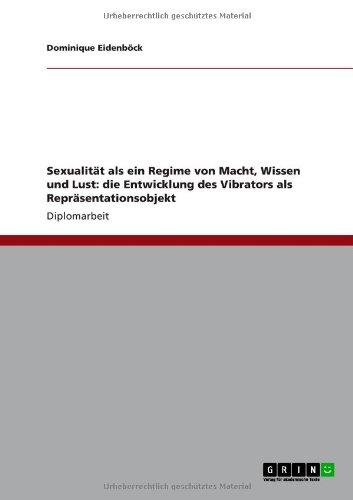 Sexualitat ALS Ein Regime Von Macht, Wissen Und Lust: Die Entwicklung Des Vibrators ALS Reprasentationsobjekt  0 edition cover