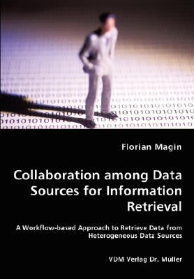 Collaboration among Data Sources for Information Retrieval N/A 9783836454698 Front Cover